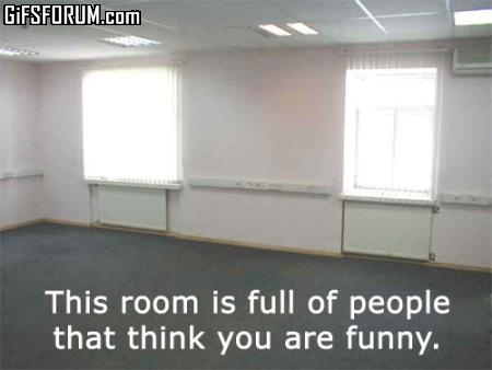 this_room_is_full_of_people_who_think_you_are_funny